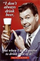 drink alot of beer